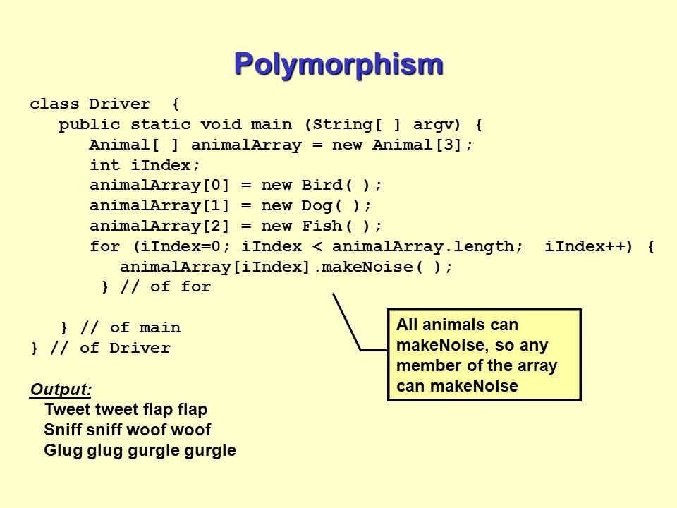 Polymorphism class Driver { public static void main (String[ ] argv) {
